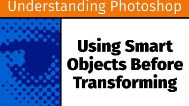 Using Smart Objects Before Transforming [UP22]
