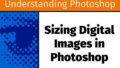 Sizing Digital Images in Photoshop [UP13]