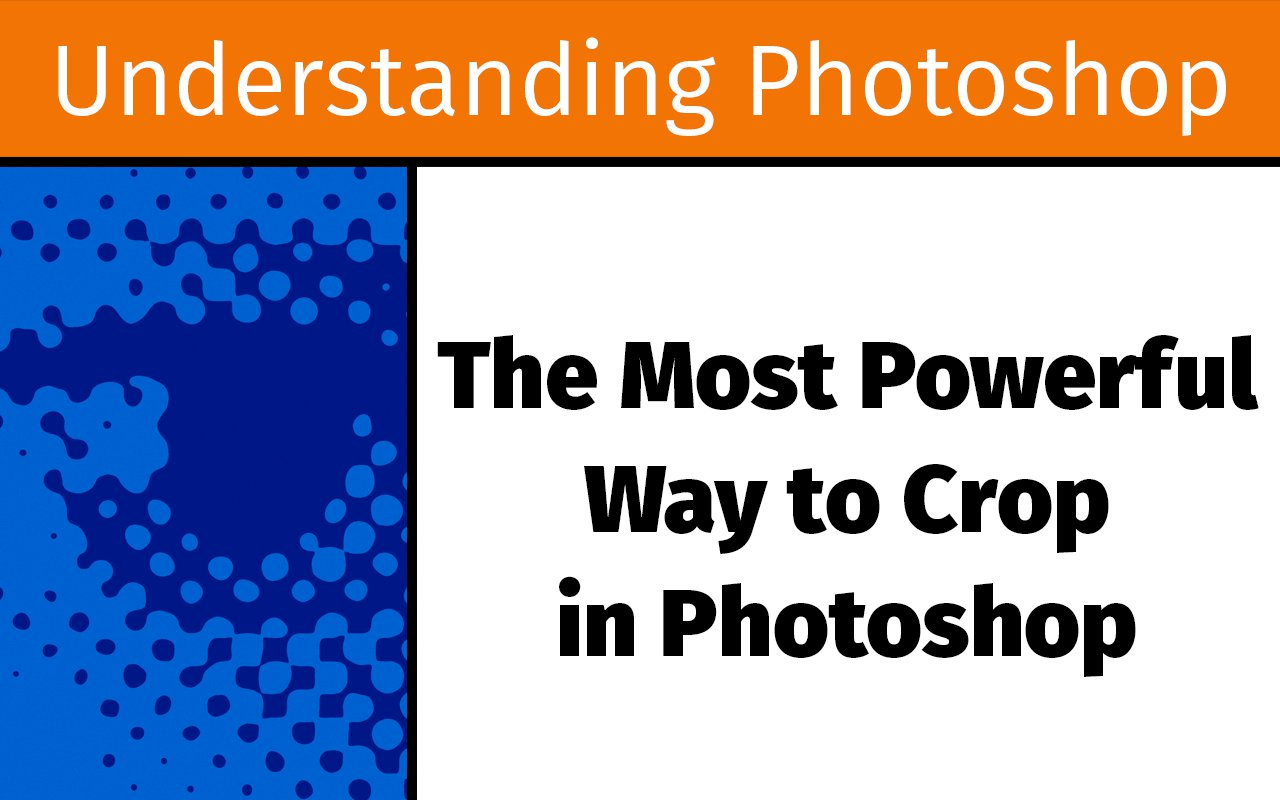 The most powerful way to crop in Photoshop