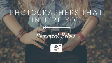Photographers That Inspire You