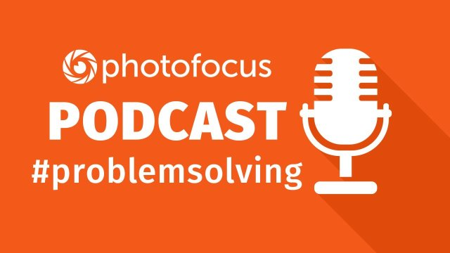 Problem Solving | Photofocus Podcast | October 2nd, 2017