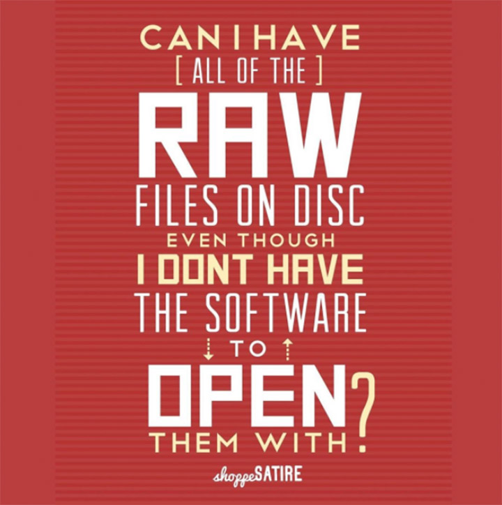 Sunday Comics: Can I have all of the RAW files on Disc even though I don't have the soft ware to open them with? Thanks to Shoppe Satire for today's laugh.