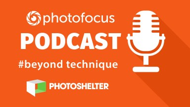 Beyond Technique Podcast | Photofocus Podcast March 21, 2018