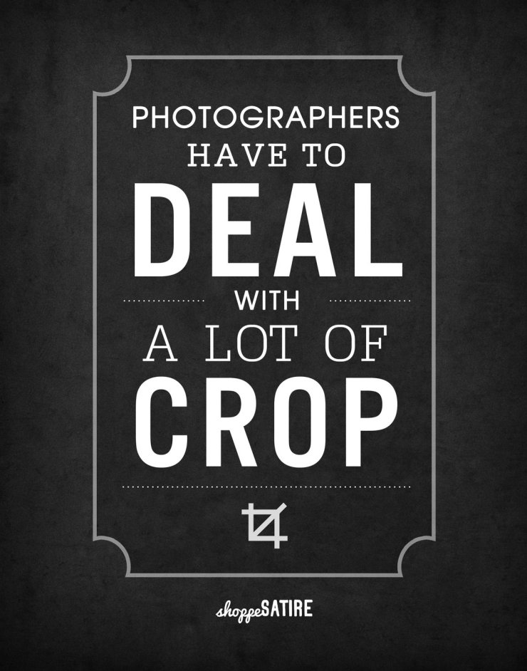 Photographer deal with a lot of Crop