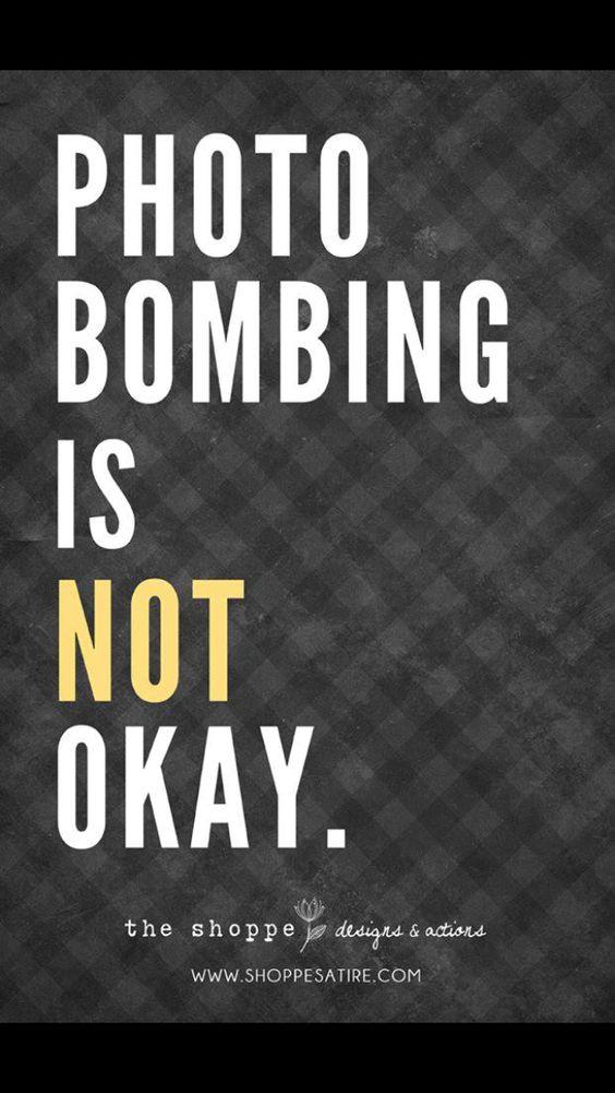 Photo bombing is NOT ok.
