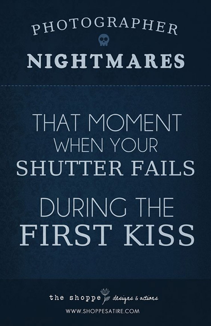 Sunday Comics: Photographer Nightmare: The moment when your shutter fils during the first kiss.