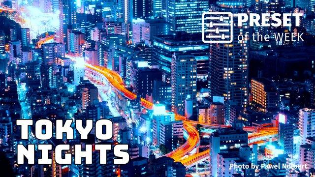 Free Preset of the Week – Tokyo Nights