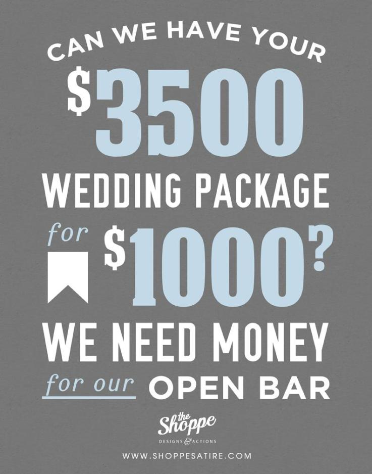 CAn we have your $3500 wedding package for $1000? We need the money for our open bar.