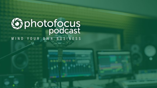 The Mind Your Own Business Podcast with Don Komarechka | Photofocus Podcast August 9, 2019