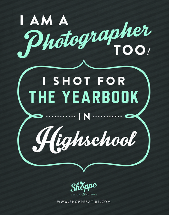 I am a photographer too! I shot for the yearbook...