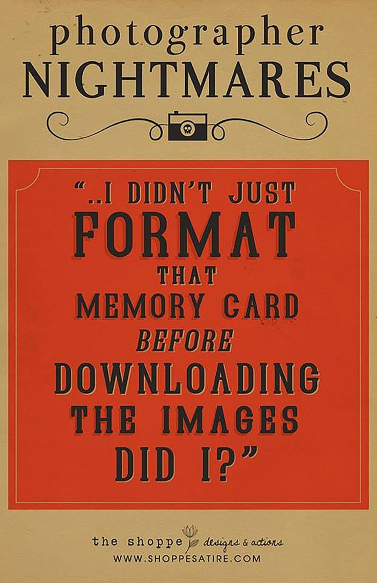 """Photographer Nightmares: """"...I didn't just FORMAT that memory card before downloading the images did I???"""