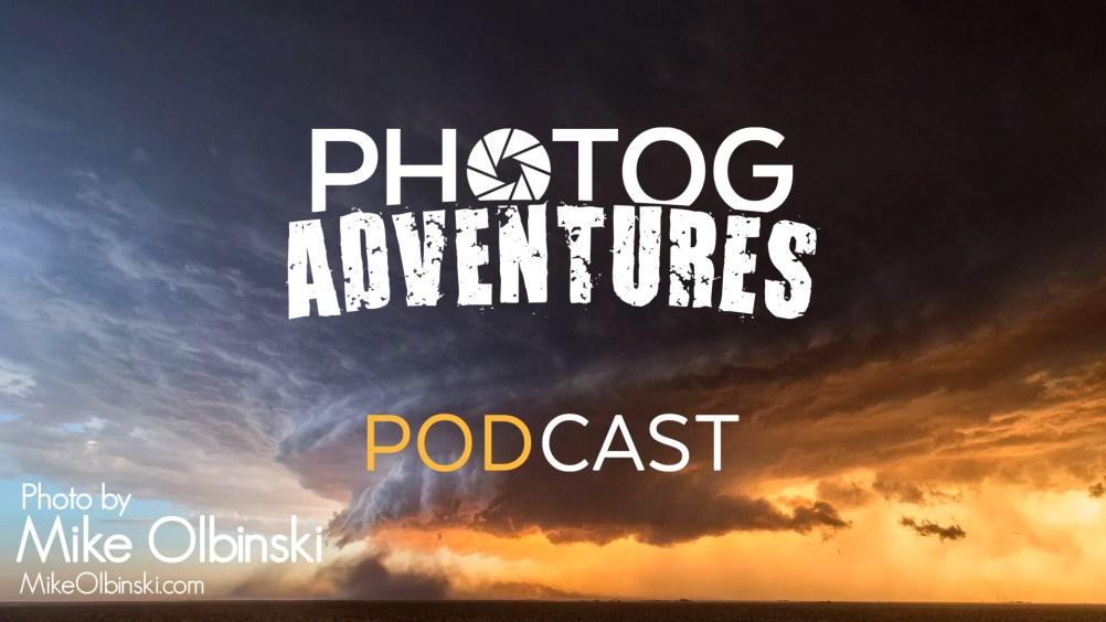 PODCAST 116: BIG Announcement & Mike Olbinski's Amazing Supercell Storm Timelapse and Licensing Advice