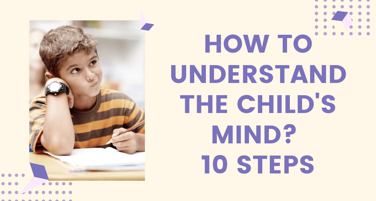 How to Understand the Child's Mind? 10 Steps