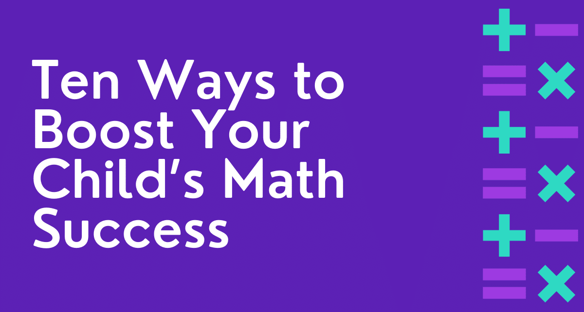 Ten Ways to Boost Your Child's Math Success