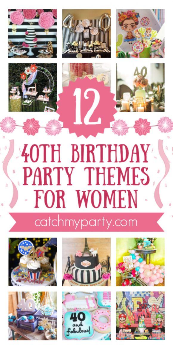 Take A Look At The 12 Best 40th Birthday Themes For Women Catch My Party