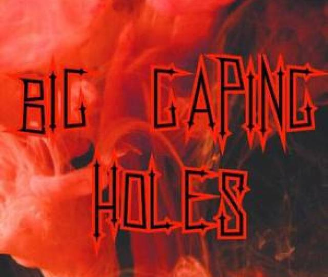 Big Gaping Holes