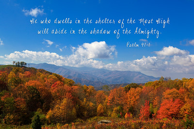 He who dwells in the shelter of the Most High will abide in the shadow of the Almighty.