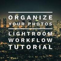 Lightroom Workflow Tutorial - Organize Your Photos