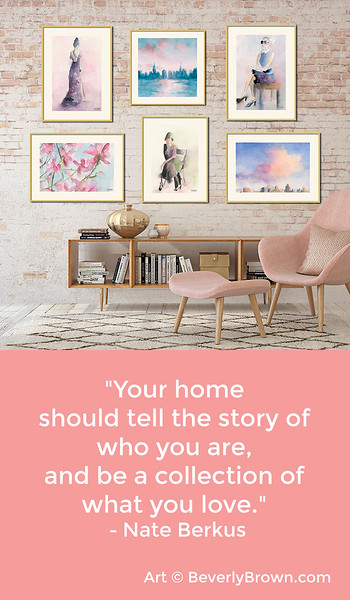 Wall Art Ideas & Quotes about Interior Design - Artwork by Beverly Brown - www.beverlybrown.com