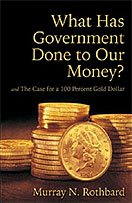 'What Has Government Done to Our Money?' του Murray N. Rothbard, �να αιχμηρό και μνημειώδες �ργο για τη κυβερνητική κακοδιαχείρηση και διασπάθηση του χρήματος'