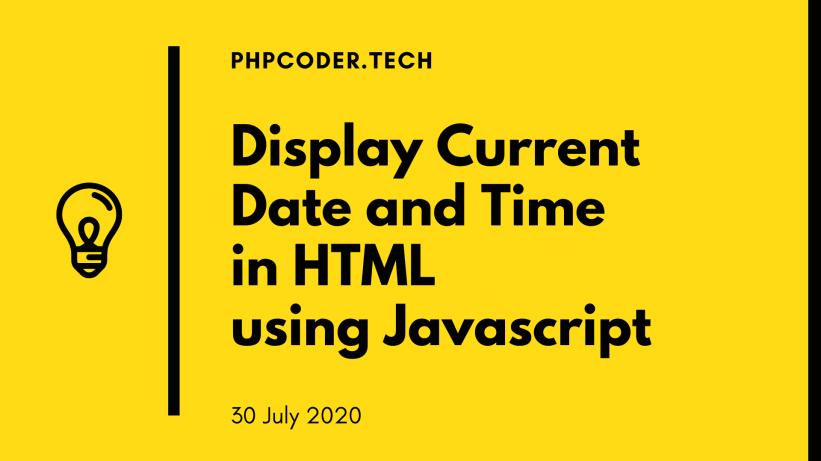 DisplayCurrent DateandTime inHTML usingJavascript