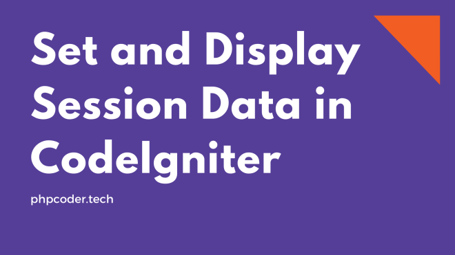 Set and Display Session Data in CodeIgniter