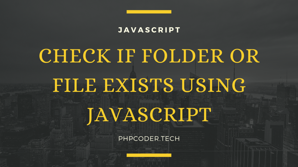 Check If Folder Or File Exists Using JavaScript