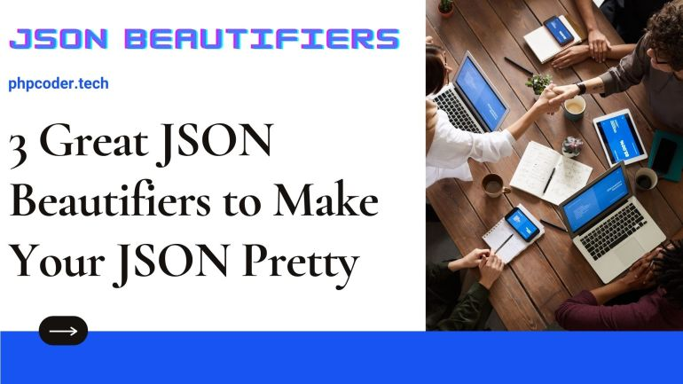 3 Great JSON Beautifiers to Make Your JSON Pretty