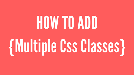 How to Add Multiple CSS Classes in Wordpress