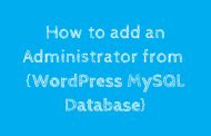 How to add an Administrator from Wordpress MySQL Database