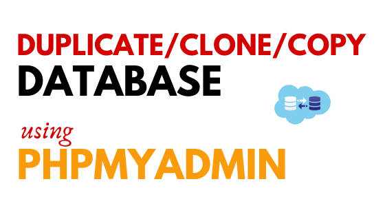 How to make Duplicate/Clone/Copy Database using PHPMyAdmin