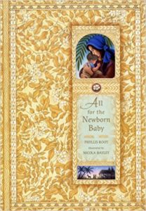 ALL FOR THE NEWBORN BABY by Phyllis Root