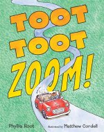 TOOT TOOT ZOOM!, by Phyllis Root