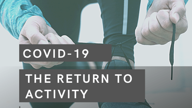 COVID-19: The Return To Activity