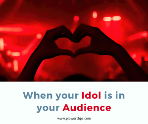When your Idol is in your Audience