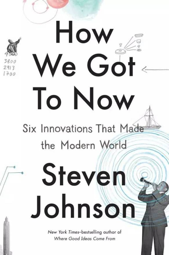 How We Got to Now: Six Innovations That Made the Modern World Book Cover