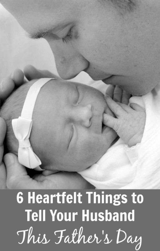 6 Heartfelt Things to Tell Your Husband This Father's Day