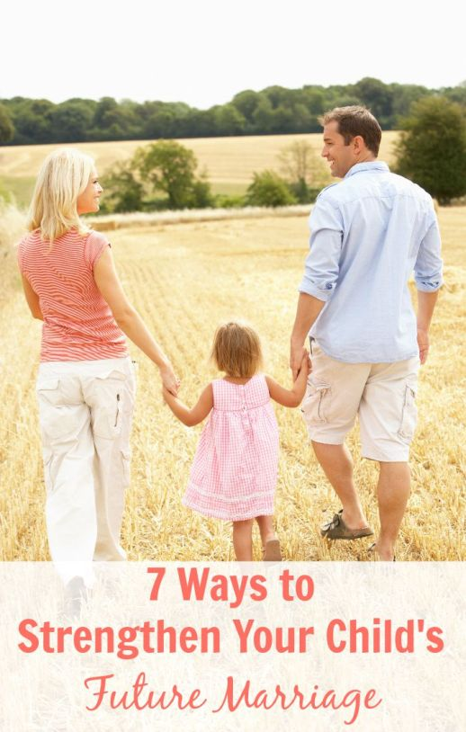 7 Ways to Strengthen Your Child's Future Marriage