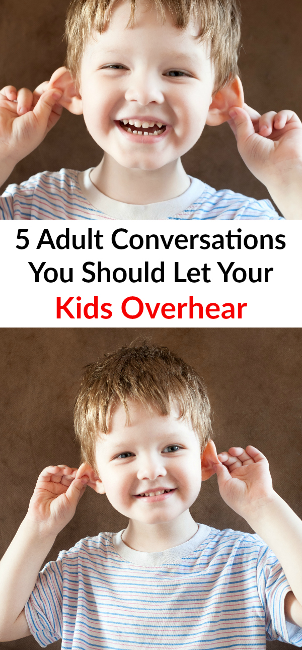 5 Adult Conversations You Should Let Your Kids Overhear