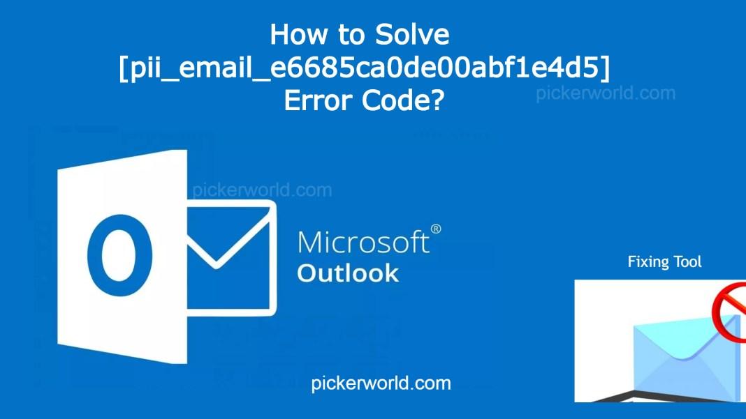 How to Solve [pii_email_e6685ca0de00abf1e4d5] Error Code?