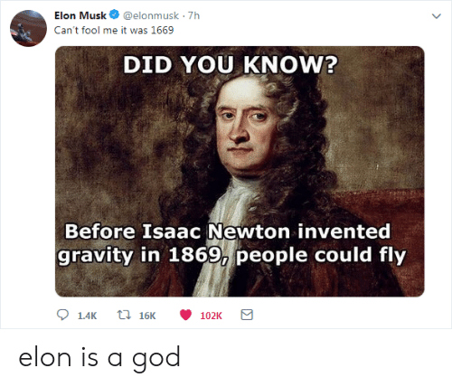 Elon Musk 7h Can T Fool Me It Was 1669 Did You Know Before Isaac