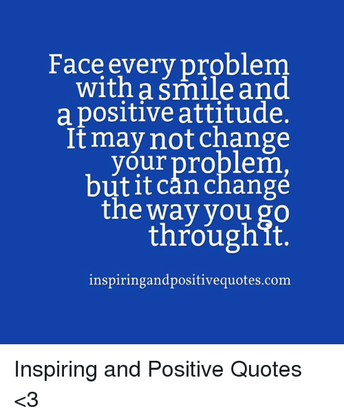 Image of: Enjoy Quotes Smile And Attitude Face Every Problem With Smile And Astrologymemescom Face Every Problem With Smile And Positive Attitude It May Not