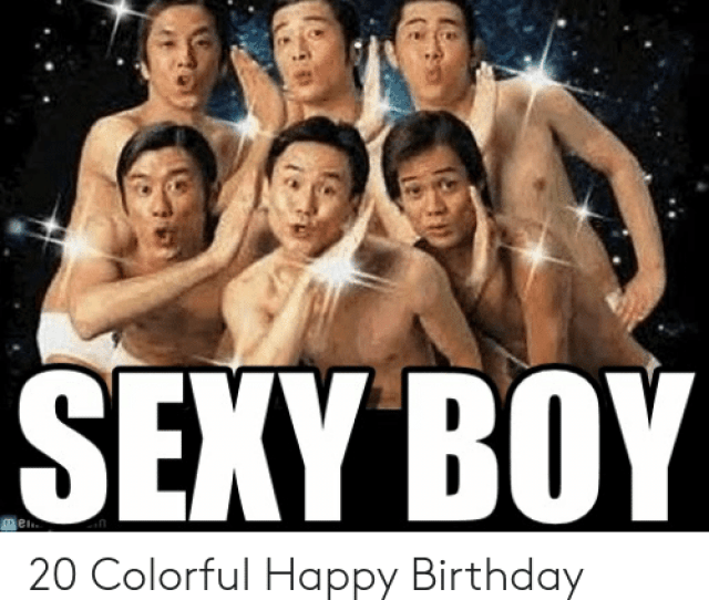 Happy Birthday Sexy Boy  Colorful Happy Birthday Memes For Your