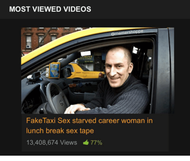 Memes Sex Tape And Taxi Most Viewed Videos Omemershoppe Fake Taxi Sex Starved