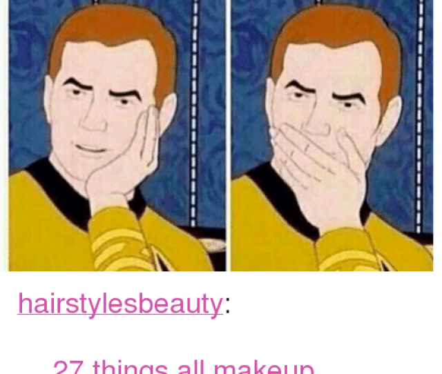 Ass Makeup And Tumblr When A Sephora Lady Lists The Benefits Of A