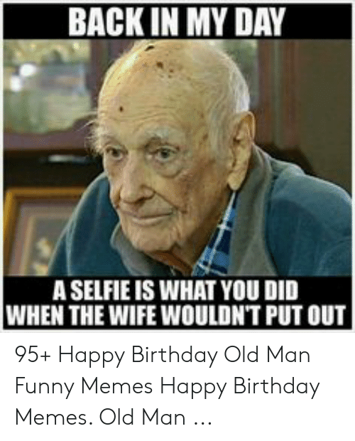 25 Best Memes About Happy Birthday Old Man Funny Happy Birthday Old Man Funny Memes