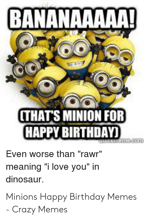 25 Best Memes About Minions Happy Birthday Minions Happy Birthday Memes