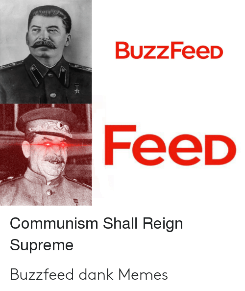 Buzzfeed Feed Communism Shall Reign Supreme Buzzfeed Dank Memes