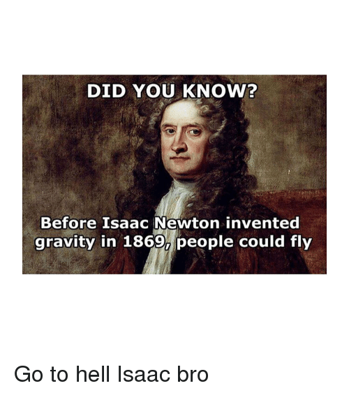 Did You Know Before Isaac Newton Invented Gravity In 1869 People