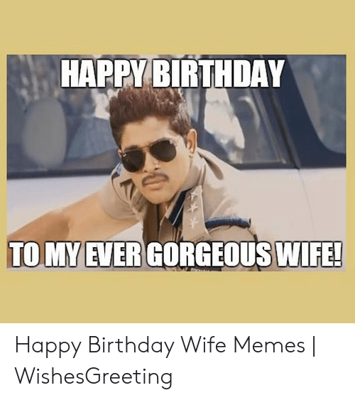 25 Best Memes About Happy Birthday Meme For Wife Happy Birthday Meme For Wife Memes